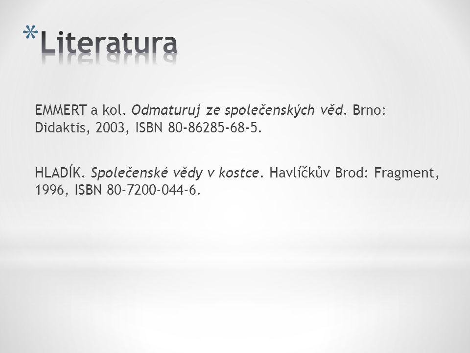EMMERT a kol. Odmaturuj ze společenských věd. Brno: Didaktis, 2003, ISBN 80-86285-68-5. HLADÍK. Společenské vědy v kostce. Havlíčkův Brod: Fragment, 1