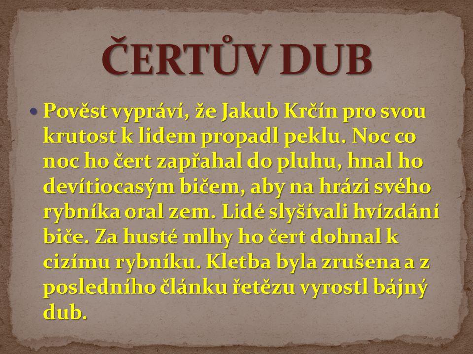 Pověst vypráví, že Jakub Krčín pro svou krutost k lidem propadl peklu.
