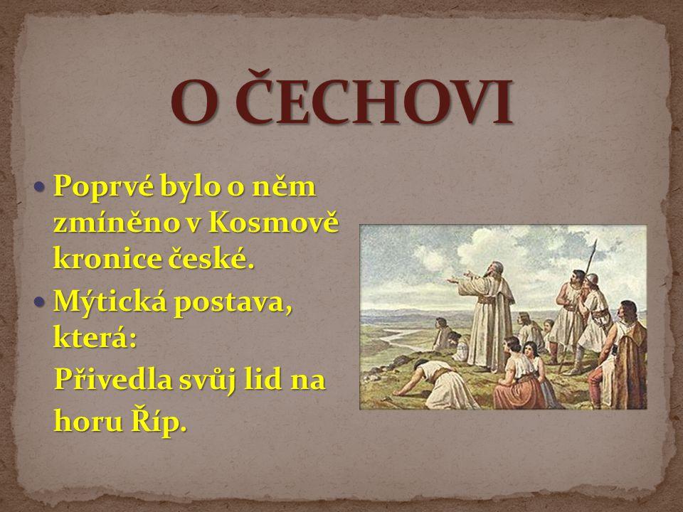 Poprvé bylo o něm zmíněno v Kosmově kronice české. Poprvé bylo o něm zmíněno v Kosmově kronice české. Mýtická postava, která: Mýtická postava, která: