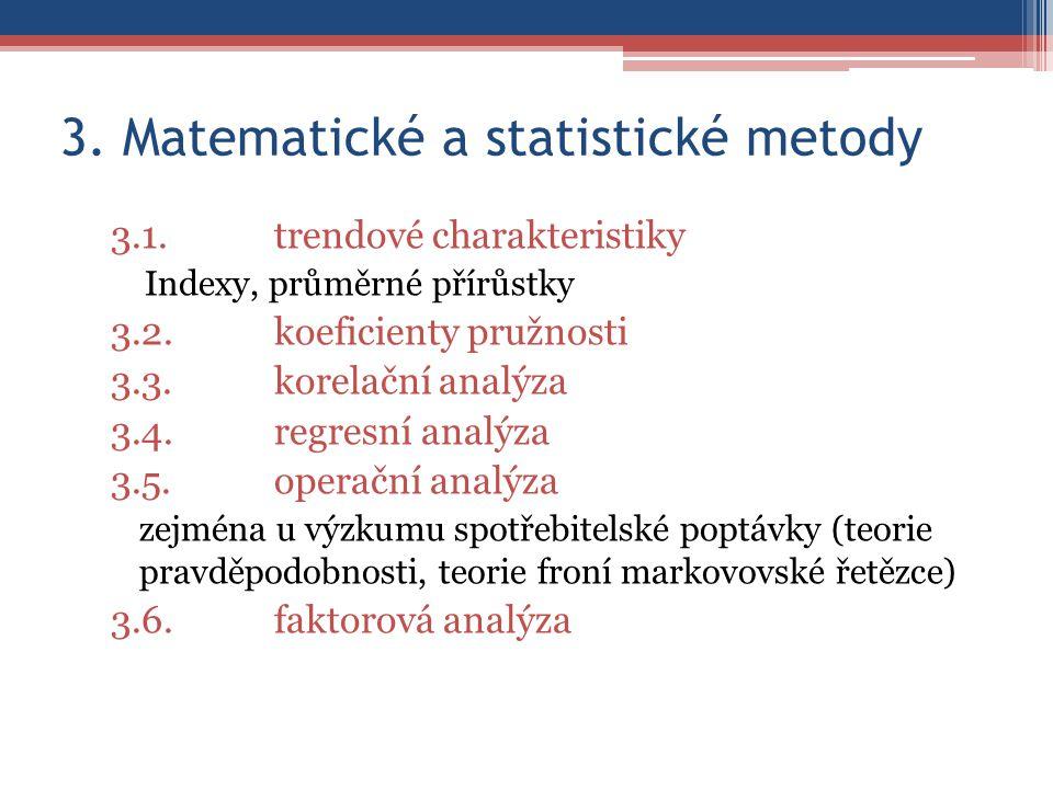 3. Matematické a statistické metody 3.1.trendové charakteristiky Indexy, průměrné přírůstky 3.2.koeficienty pružnosti 3.3.korelační analýza 3.4.regres