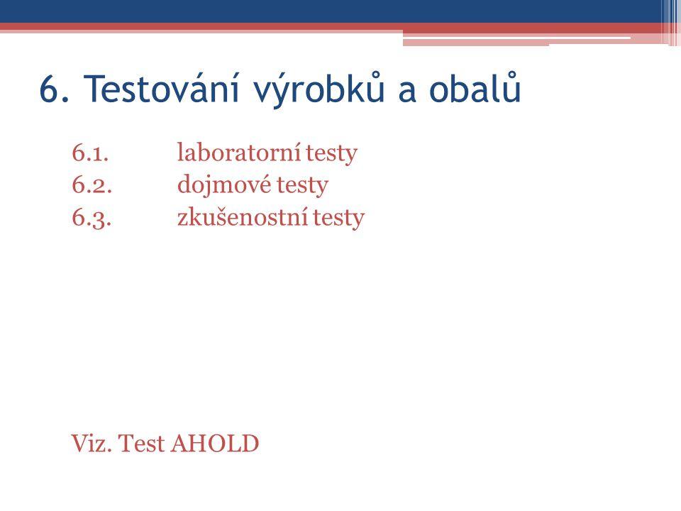 6. Testování výrobků a obalů 6.1.laboratorní testy 6.2.dojmové testy 6.3.zkušenostní testy Viz.