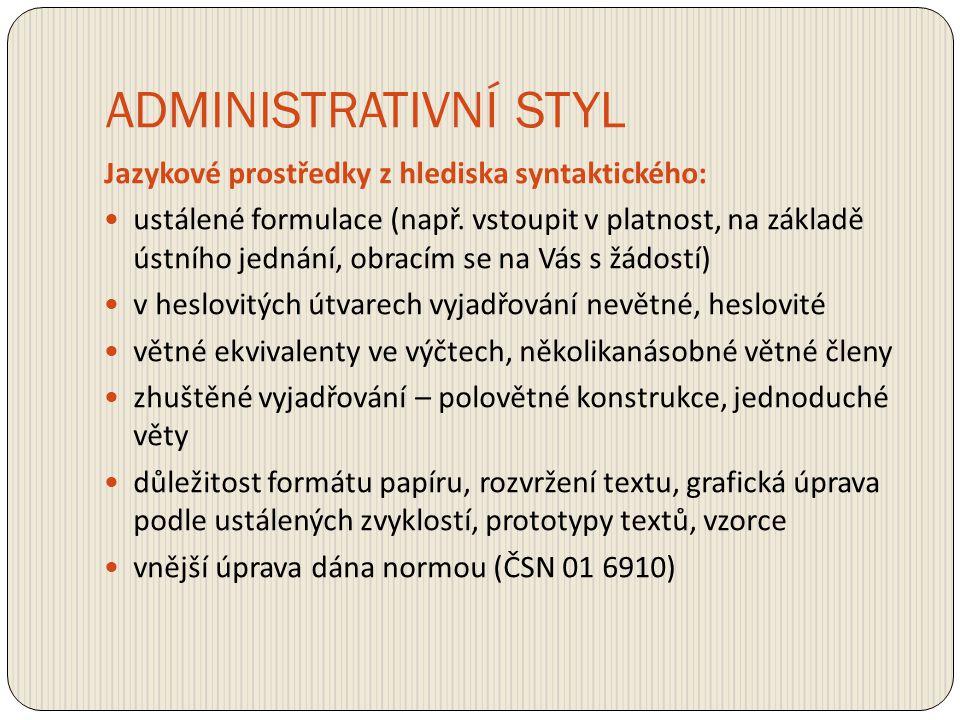 ADMINISTRATIVNÍ STYL Jazykové prostředky z hlediska syntaktického: ustálené formulace (např. vstoupit v platnost, na základě ústního jednání, obracím