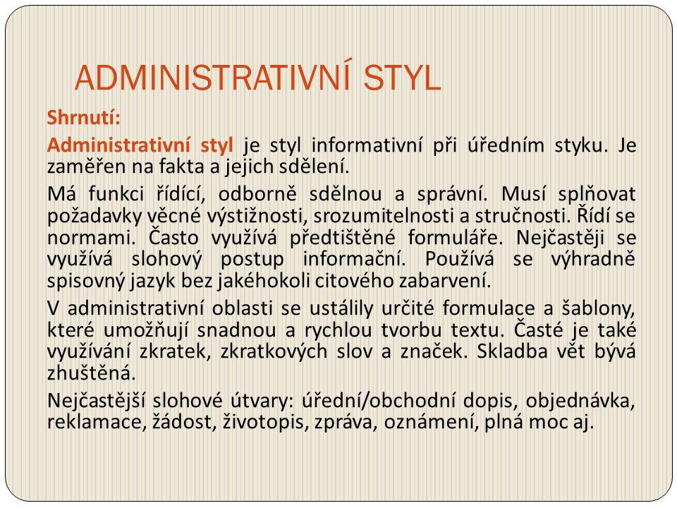 ADMINISTRATIVNÍ STYL Shrnutí: Administrativní styl je styl informativní při úředním styku. Je zaměřen na fakta a jejich sdělení. Má funkci řídící, odb