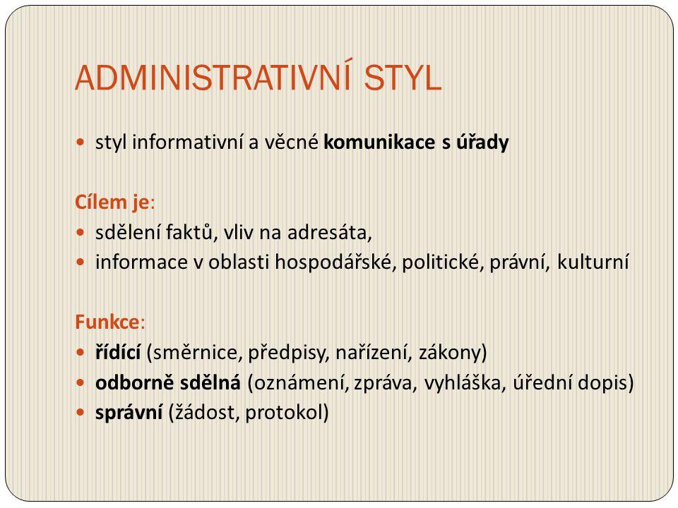 styl informativní a věcné komunikace s úřady Cílem je: sdělení faktů, vliv na adresáta, informace v oblasti hospodářské, politické, právní, kulturní F