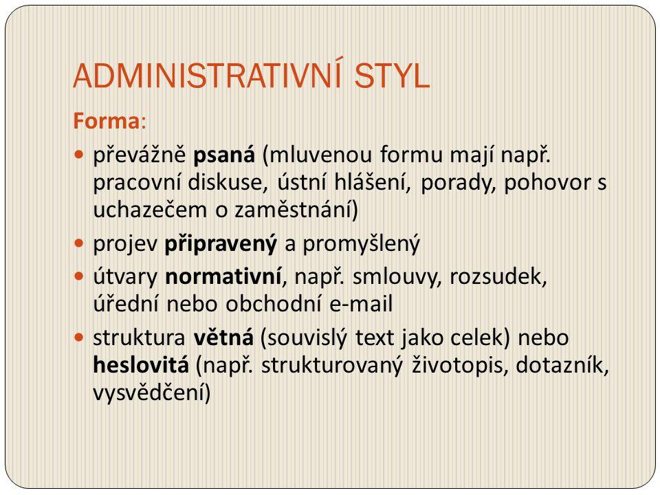 ADMINISTRATIVNÍ STYL Forma: převážně psaná (mluvenou formu mají např. pracovní diskuse, ústní hlášení, porady, pohovor s uchazečem o zaměstnání) proje