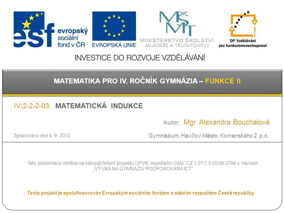 Metody důkazů Matematická indukce 2 V matematice existuje mnoho důkazových metod, např.: přímý či nepřímý důkaz důkaz sporem důkaz indukcí důkaz geometrický důkaz výpočtem V souvislosti s dokazováním vět a tvrzení platných pro všechna přirozená čísla nejčastěji používáme metodu matematické indukce.