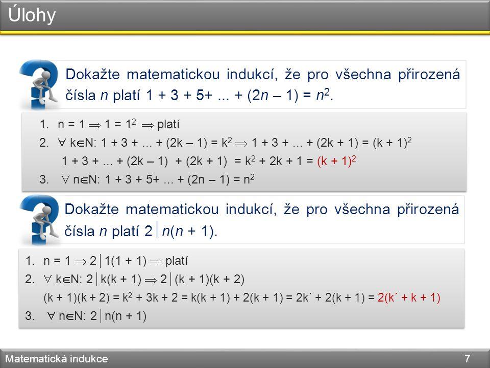 Dokažte matematickou indukcí, že pro všechna přirozená čísla n platí 1 + 3 + 5+... + (2n – 1) = n 2. Úlohy Matematická indukce 7 Dokažte matematickou