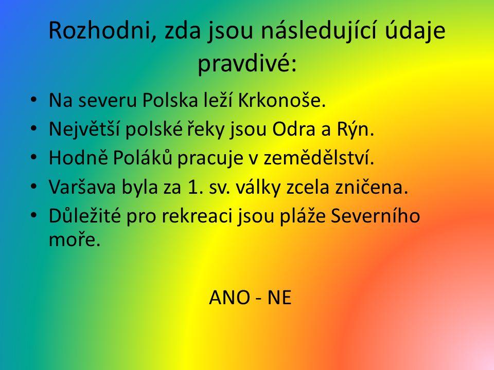 Rozhodni, zda jsou následující údaje pravdivé: Na severu Polska leží Krkonoše. Největší polské řeky jsou Odra a Rýn. Hodně Poláků pracuje v zemědělstv