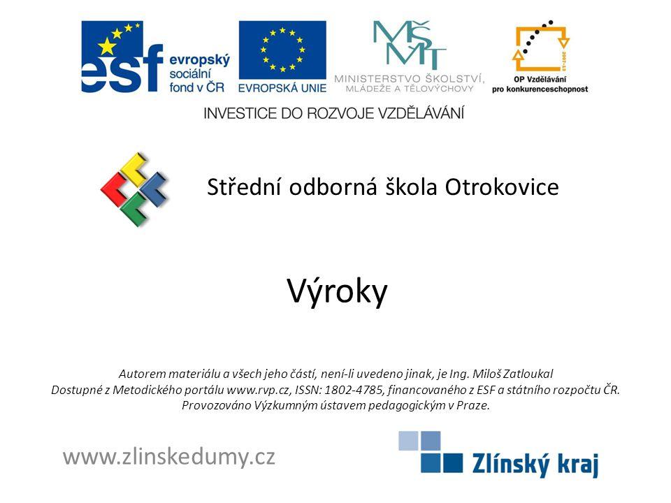 Výroky Střední odborná škola Otrokovice www.zlinskedumy.cz Autorem materiálu a všech jeho částí, není-li uvedeno jinak, je Ing.