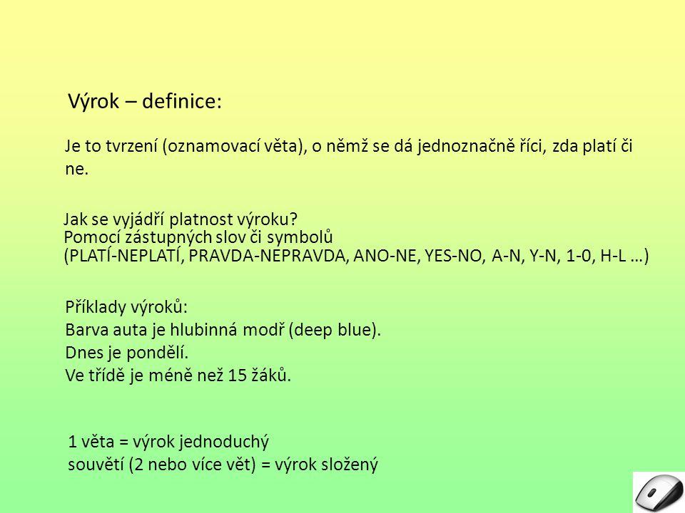 Spojky mezi větami určují typ výroku a zároveň logickou funkci s výrokem spojenou.