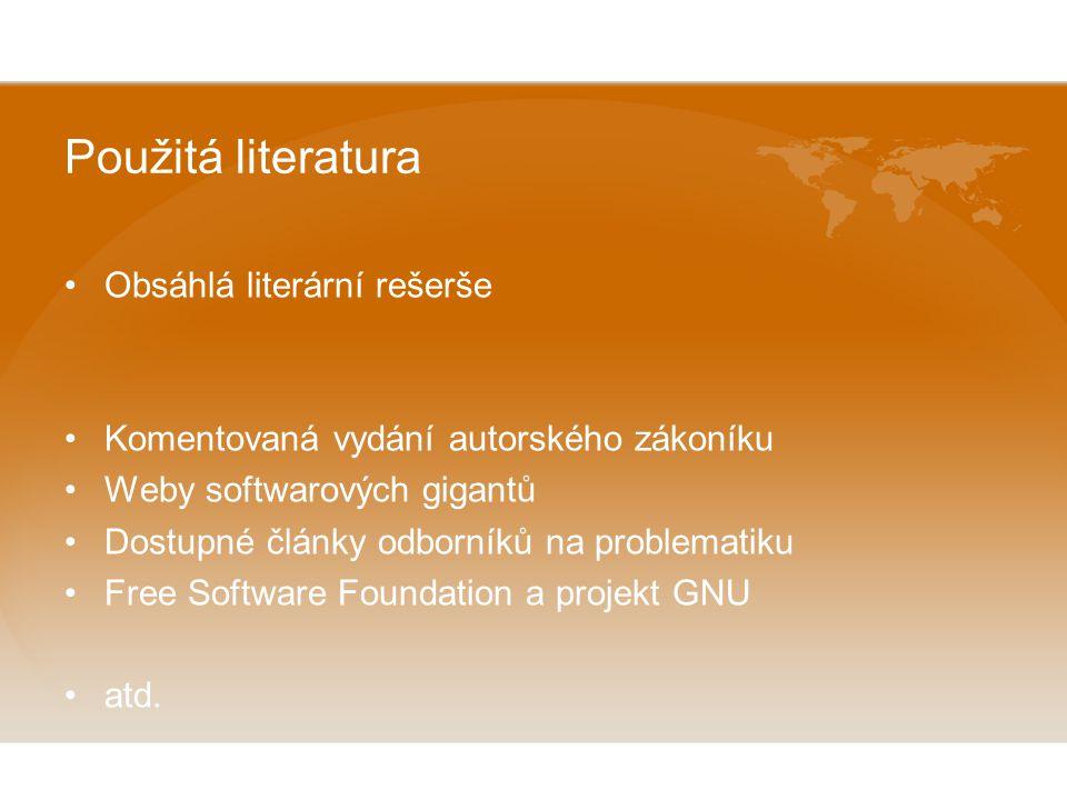 Použitá literatura Obsáhlá literární rešerše Komentovaná vydání autorského zákoníku Weby softwarových gigantů Dostupné články odborníků na problematiku Free Software Foundation a projekt GNU atd.