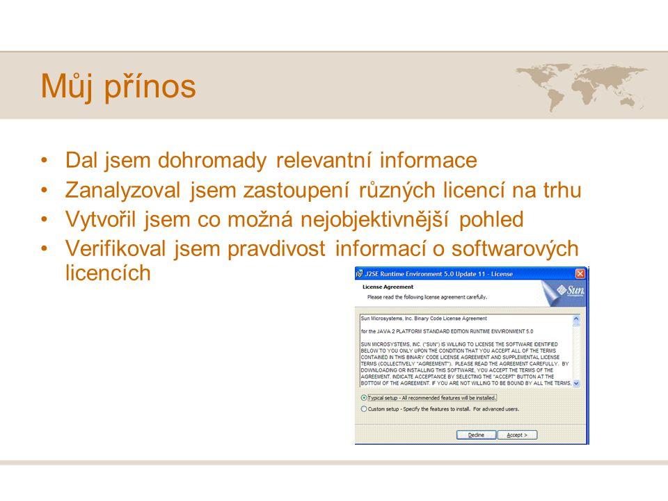 Můj přínos Dal jsem dohromady relevantní informace Zanalyzoval jsem zastoupení různých licencí na trhu Vytvořil jsem co možná nejobjektivnější pohled Verifikoval jsem pravdivost informací o softwarových licencích