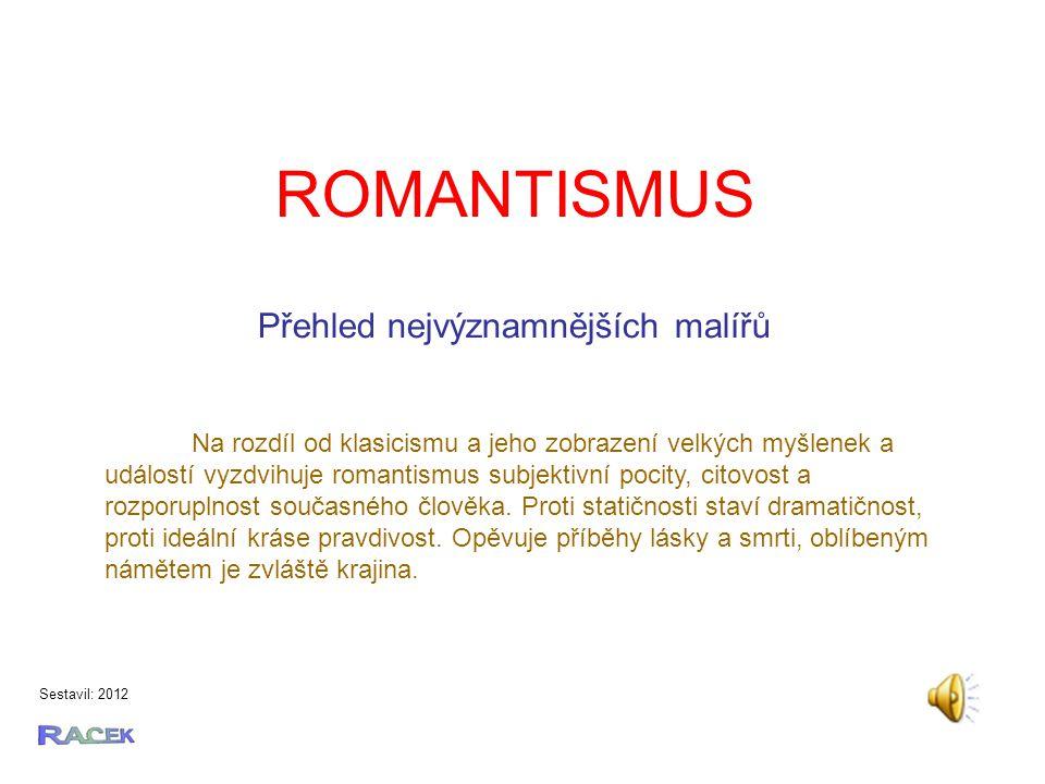 ROMANTISMUS Sestavil: 2012 Na rozdíl od klasicismu a jeho zobrazení velkých myšlenek a událostí vyzdvihuje romantismus subjektivní pocity, citovost a rozporuplnost současného člověka.