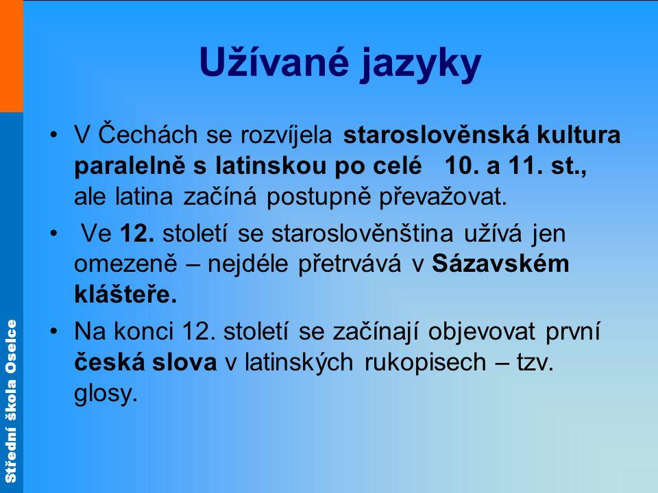 Střední škola Oselce Užívané jazyky V Čechách se rozvíjela staroslověnská kultura paralelně s latinskou po celé 10. a 11. st., ale latina začíná postu
