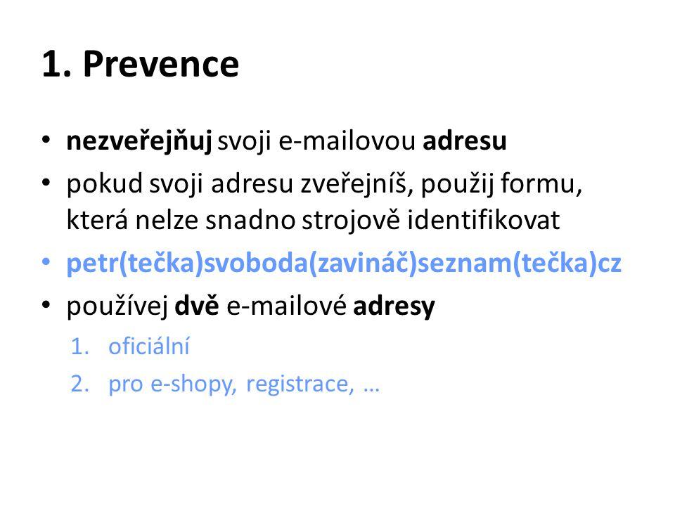 1. Prevence nezveřejňuj svoji e-mailovou adresu pokud svoji adresu zveřejníš, použij formu, která nelze snadno strojově identifikovat petr(tečka)svobo