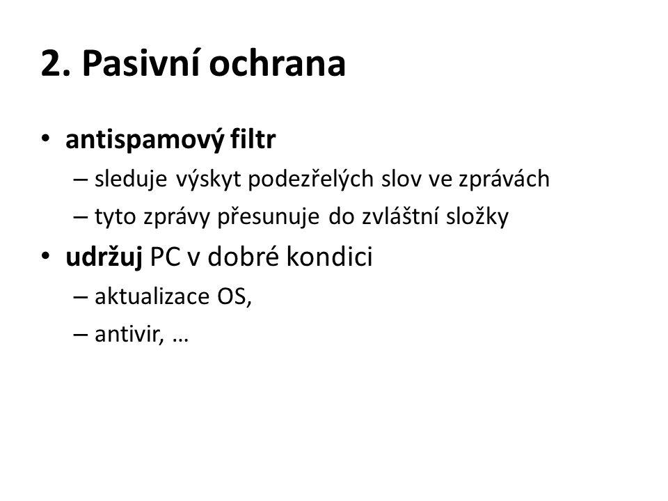 2. Pasivní ochrana antispamový filtr – sleduje výskyt podezřelých slov ve zprávách – tyto zprávy přesunuje do zvláštní složky udržuj PC v dobré kondic