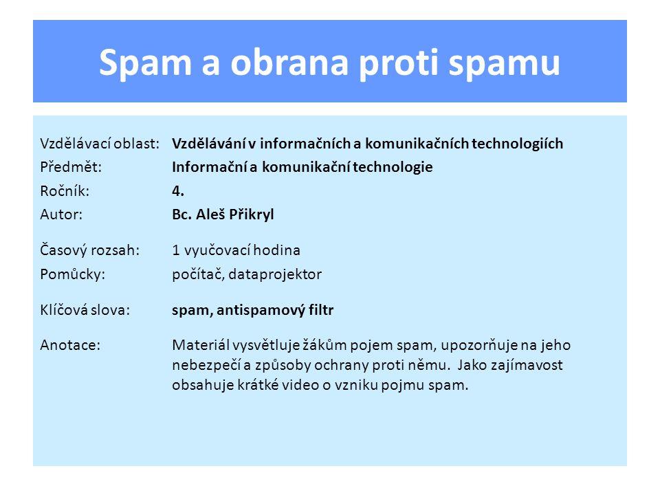 Spam a obrana proti spamu Vzdělávací oblast:Vzdělávání v informačních a komunikačních technologiích Předmět:Informační a komunikační technologie Ročník:4.