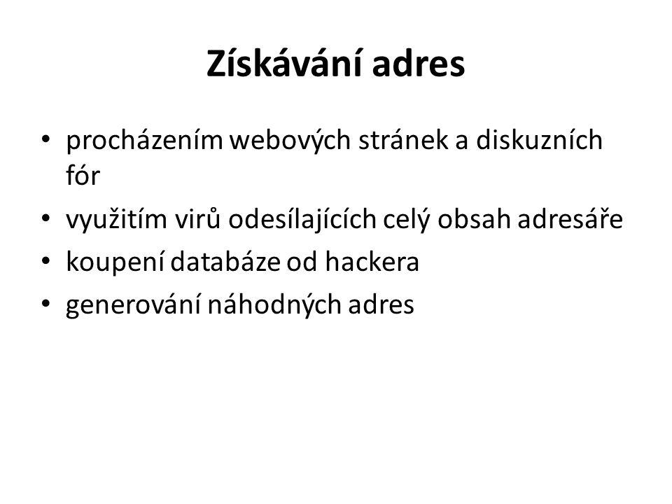 Získávání adres procházením webových stránek a diskuzních fór využitím virů odesílajících celý obsah adresáře koupení databáze od hackera generování náhodných adres