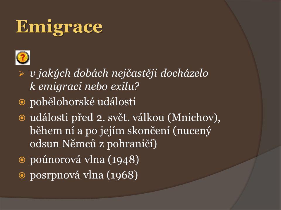 Emigrace  v jakých dobách nejčastěji docházelo k emigraci nebo exilu.