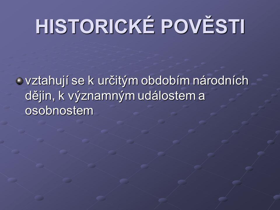 HISTORICKÉ POVĚSTI vztahují se k určitým obdobím národních dějin, k významným událostem a osobnostem