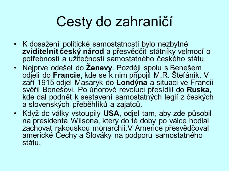 Cesty do zahraničí K dosažení politické samostatnosti bylo nezbytné zviditelnit český národ a přesvědčit státníky velmocí o potřebnosti a užitečnosti