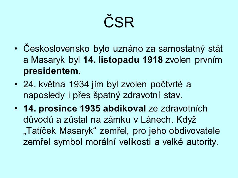 ČSR Československo bylo uznáno za samostatný stát a Masaryk byl 14. listopadu 1918 zvolen prvním presidentem. 24. května 1934 jím byl zvolen počtvrté
