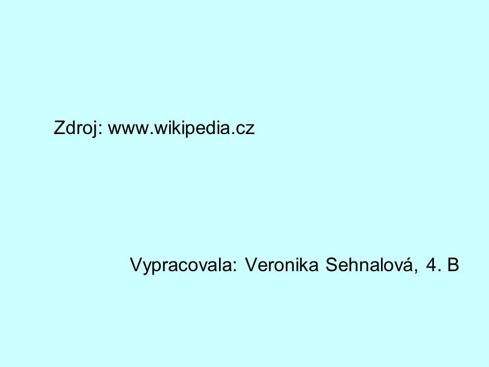 Zdroj: www.wikipedia.cz Vypracovala: Veronika Sehnalová, 4. B