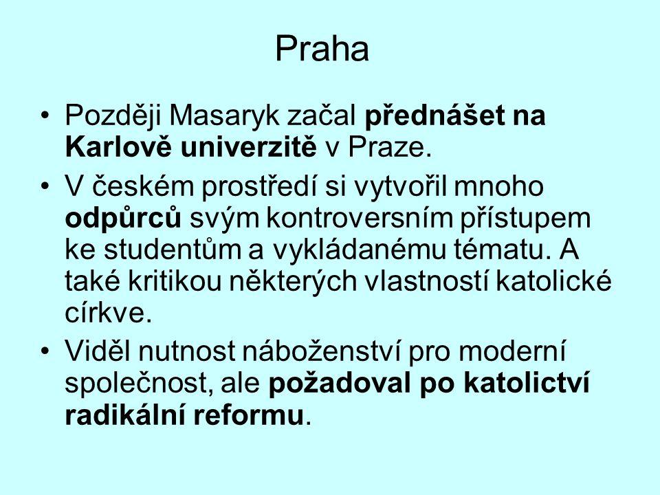 Praha Později Masaryk začal přednášet na Karlově univerzitě v Praze. V českém prostředí si vytvořil mnoho odpůrců svým kontroversním přístupem ke stud