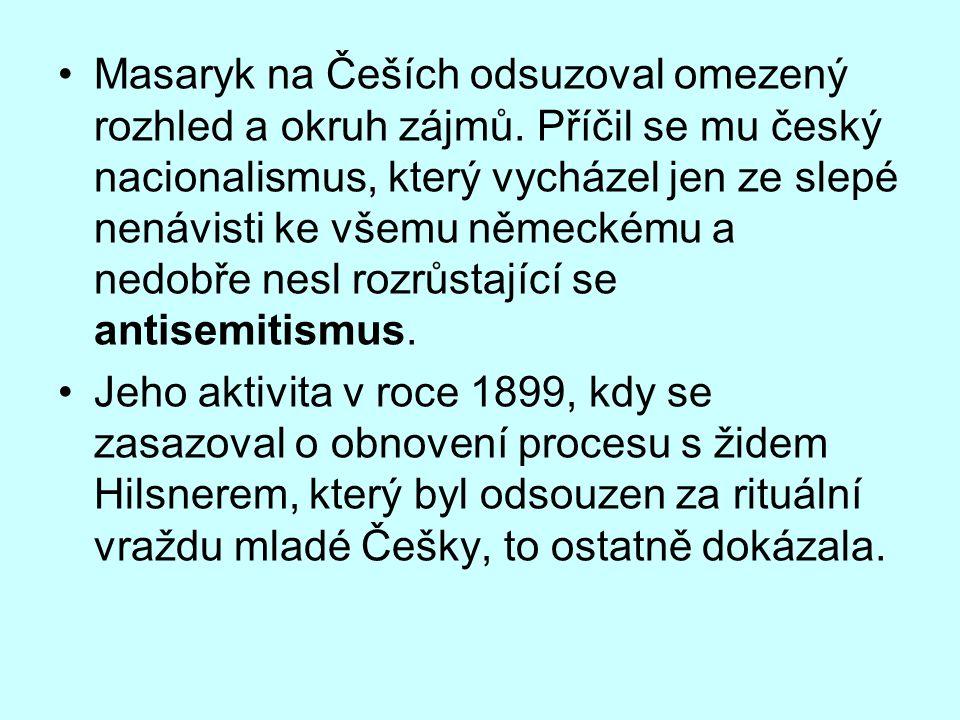 Masaryk na Češích odsuzoval omezený rozhled a okruh zájmů. Příčil se mu český nacionalismus, který vycházel jen ze slepé nenávisti ke všemu německému