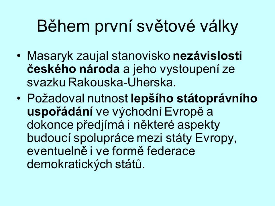 Během první světové války Masaryk zaujal stanovisko nezávislosti českého národa a jeho vystoupení ze svazku Rakouska-Uherska. Požadoval nutnost lepšíh