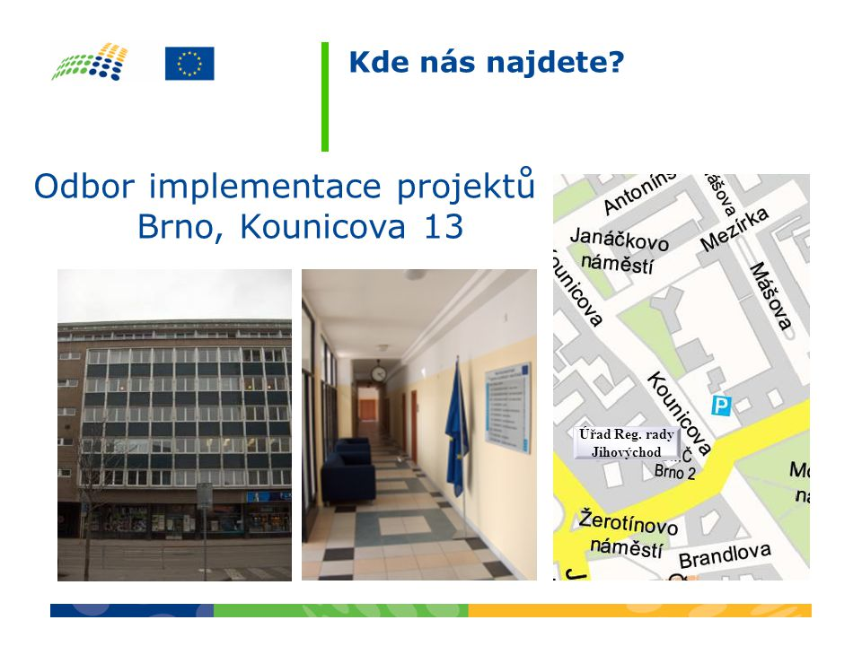 Kde nás najdete? Úřad Reg. rady Jihovýchod Odbor implementace projektů Brno, Kounicova 13