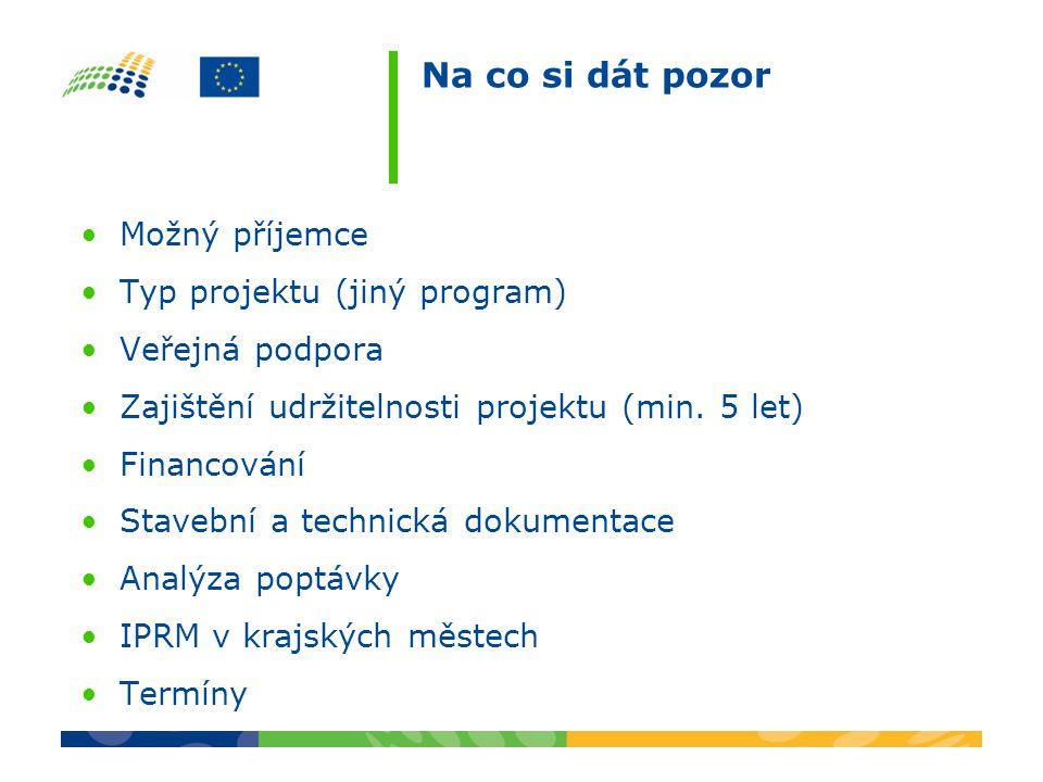 Na co si dát pozor Možný příjemce Typ projektu (jiný program) Veřejná podpora Zajištění udržitelnosti projektu (min. 5 let) Financování Stavební a tec