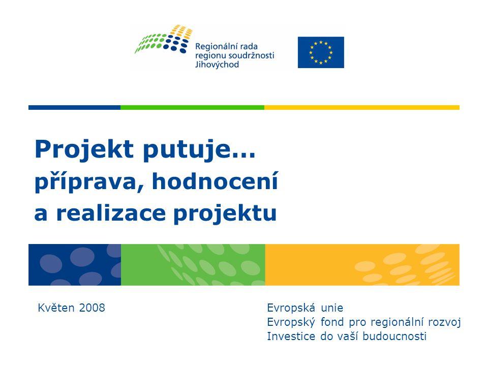 Projekt putuje… příprava, hodnocení a realizace projektu Květen 2008 Evropská unie Evropský fond pro regionální rozvoj Investice do vaší budoucnosti