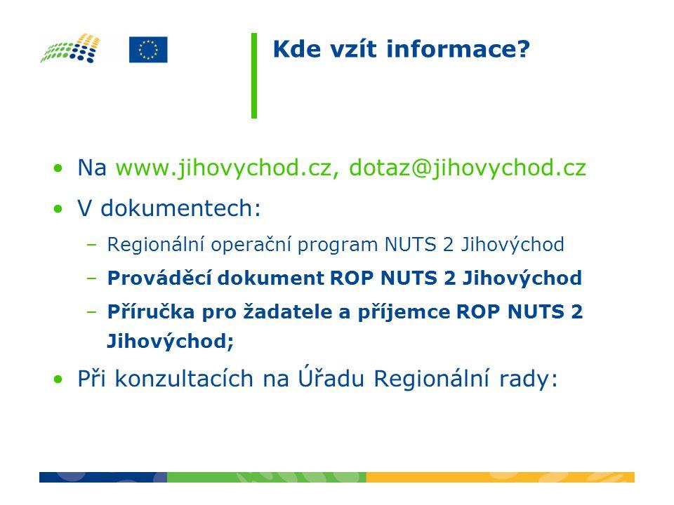 Kde vzít informace? Na www.jihovychod.cz, dotaz@jihovychod.cz V dokumentech: –Regionální operační program NUTS 2 Jihovýchod –Prováděcí dokument ROP NU