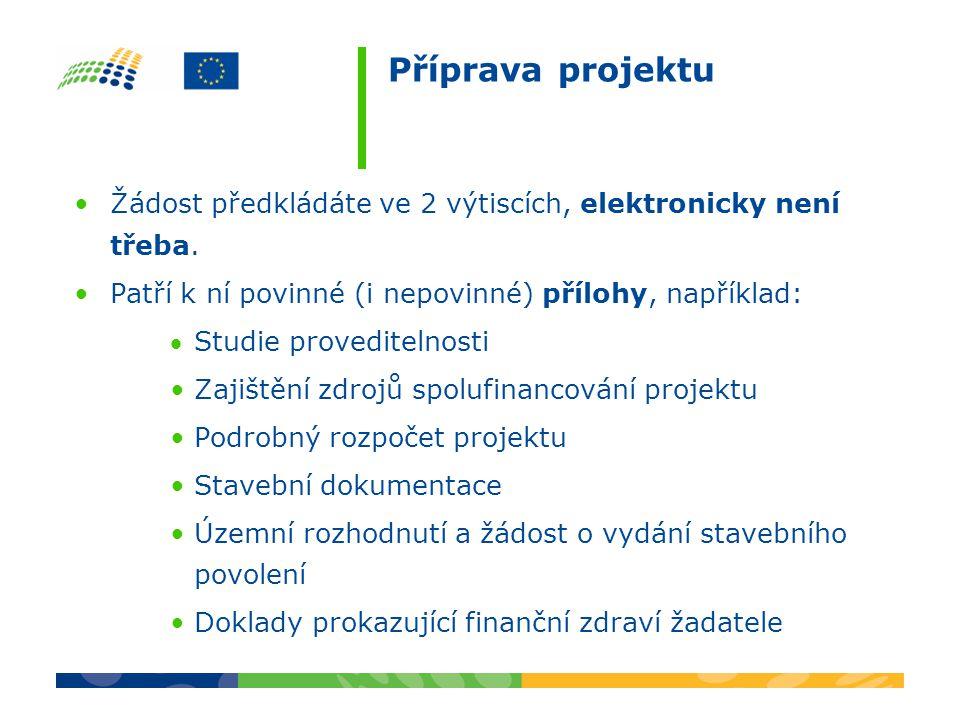 Příprava projektu Žádost předkládáte ve 2 výtiscích, elektronicky není třeba. Patří k ní povinné (i nepovinné) přílohy, například: Studie provediteln