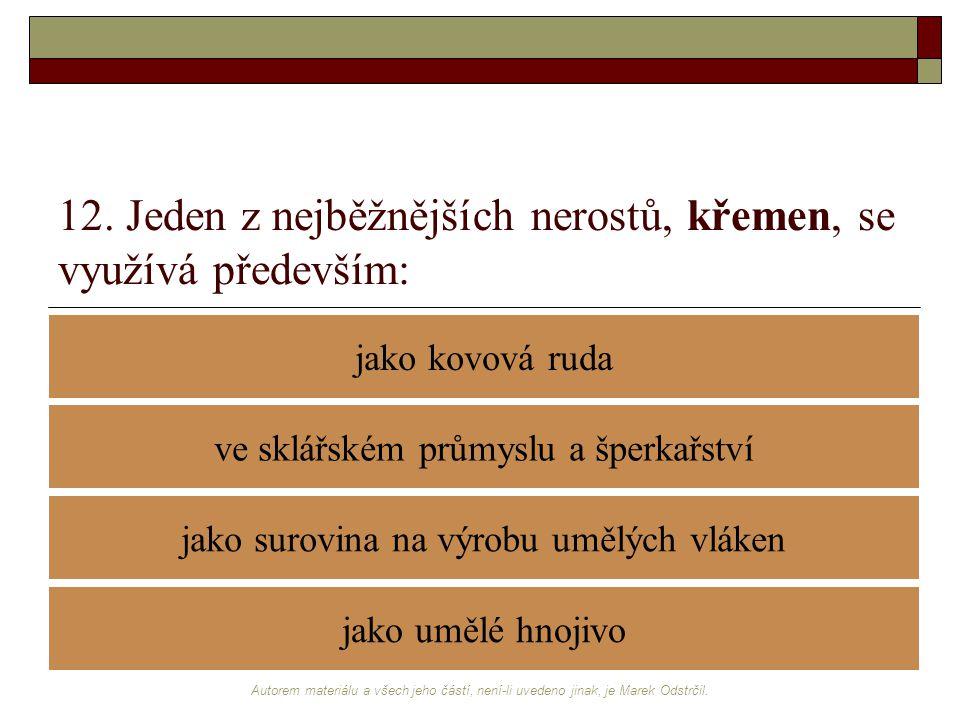 Autorem materiálu a všech jeho částí, není-li uvedeno jinak, je Marek Odstrčil. 12. Jeden z nejběžnějších nerostů, křemen, se využívá především: jako
