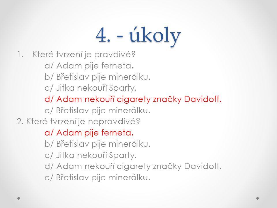 4.- úkoly 1.Které tvrzení je pravdivé. a/ Adam pije ferneta.