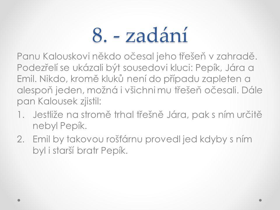 8. - zadání Panu Kalouskovi někdo očesal jeho třešeň v zahradě. Podezřelí se ukázali být sousedovi kluci: Pepík, Jára a Emil. Nikdo, kromě kluků není