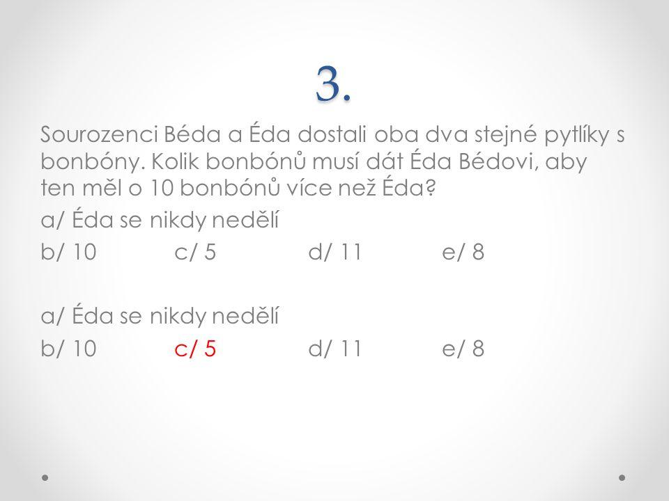 3. Sourozenci Béda a Éda dostali oba dva stejné pytlíky s bonbóny. Kolik bonbónů musí dát Éda Bédovi, aby ten měl o 10 bonbónů více než Éda? a/ Éda se