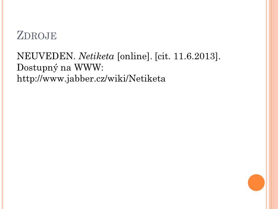 Z DROJE NEUVEDEN. Netiketa [online]. [cit. 11.6.2013]. Dostupný na WWW: http://www.jabber.cz/wiki/Netiketa