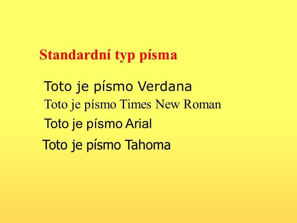 Standardní typ písma Toto je písmo Verdana Toto je písmo Times New Roman Toto je písmo Arial Toto je písmo Tahoma