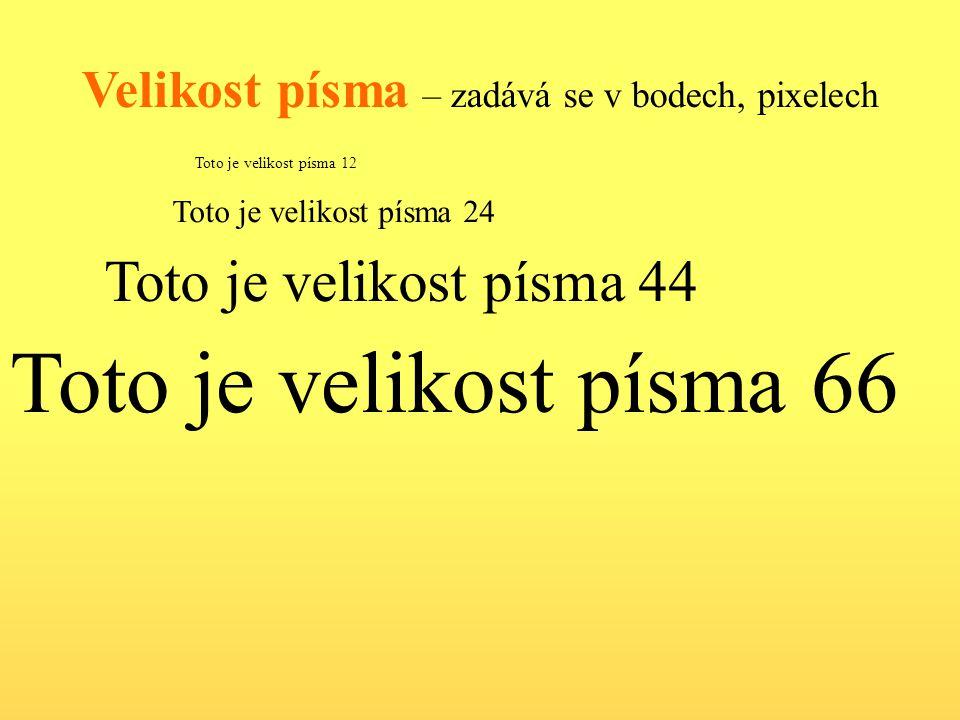 Velikost písma – zadává se v bodech, pixelech Toto je velikost písma 12 Toto je velikost písma 24 Toto je velikost písma 44 Toto je velikost písma 66