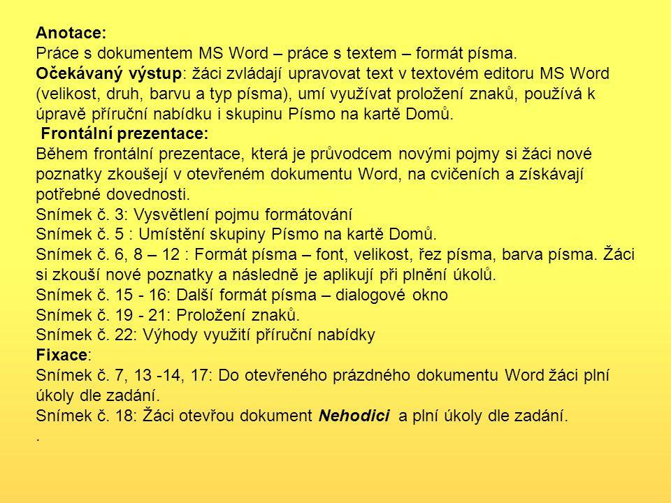 Anotace: Práce s dokumentem MS Word – práce s textem – formát písma.