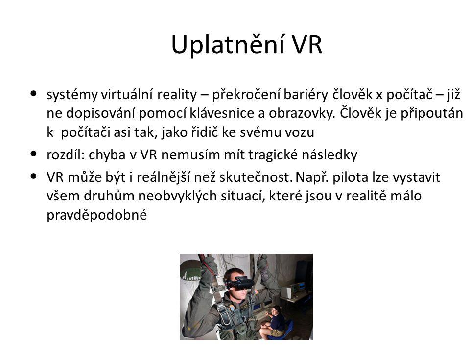 Uplatnění VR systémy virtuální reality – překročení bariéry člověk x počítač – již ne dopisování pomocí klávesnice a obrazovky. Člověk je připoután k