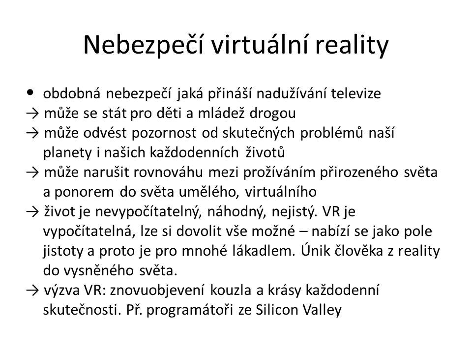 Nebezpečí virtuální reality obdobná nebezpečí jaká přináší nadužívání televize → může se stát pro děti a mládež drogou → může odvést pozornost od skut