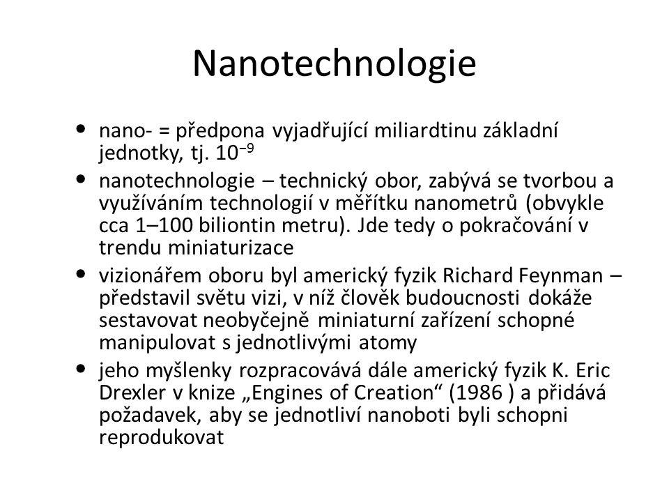 Nanotechnologie nano- = předpona vyjadřující miliardtinu základní jednotky, tj. 10 −9 nanotechnologie – technický obor, zabývá se tvorbou a využíváním