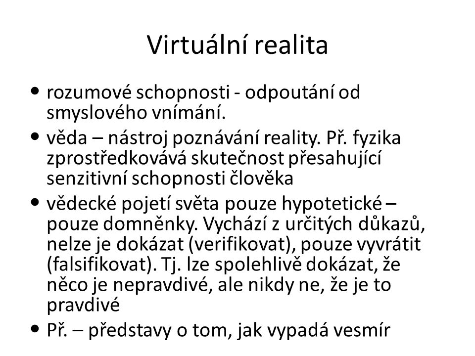 Virtuální realita rozumové schopnosti - odpoutání od smyslového vnímání. věda – nástroj poznávání reality. Př. fyzika zprostředkovává skutečnost přesa
