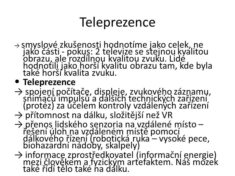 Teleprezence → smyslové zkušenosti hodnotíme jako celek, ne jako části - pokus: 2 televize se stejnou kvalitou obrazu, ale rozdílnou kvalitou zvuku.