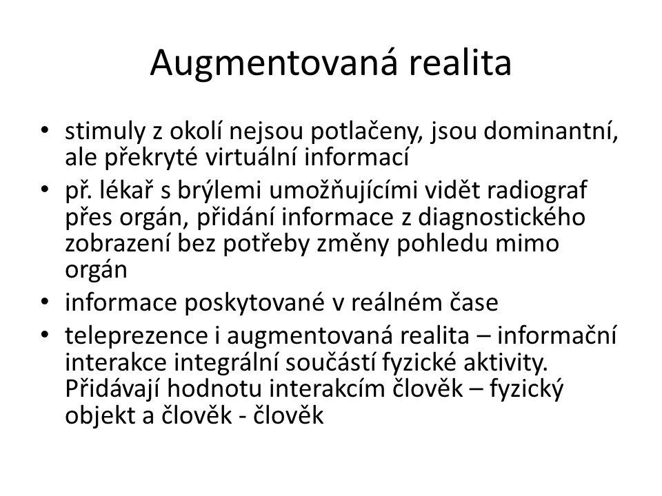 Augmentovaná realita stimuly z okolí nejsou potlačeny, jsou dominantní, ale překryté virtuální informací př. lékař s brýlemi umožňujícími vidět radiog