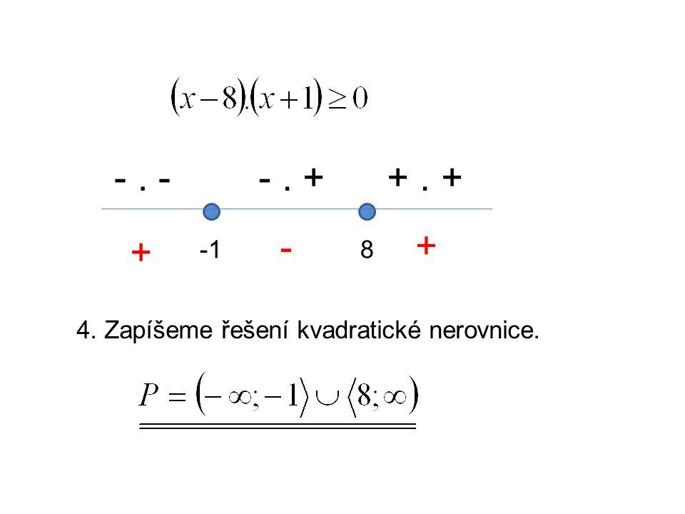 8 -. --. ++. + + - + 4. Zapíšeme řešení kvadratické nerovnice.